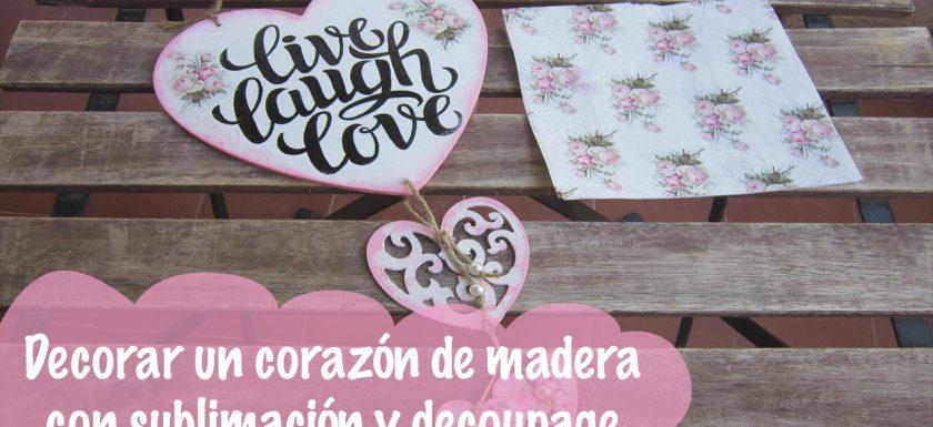 Corazón de madera decorado con decoupage y sublimación